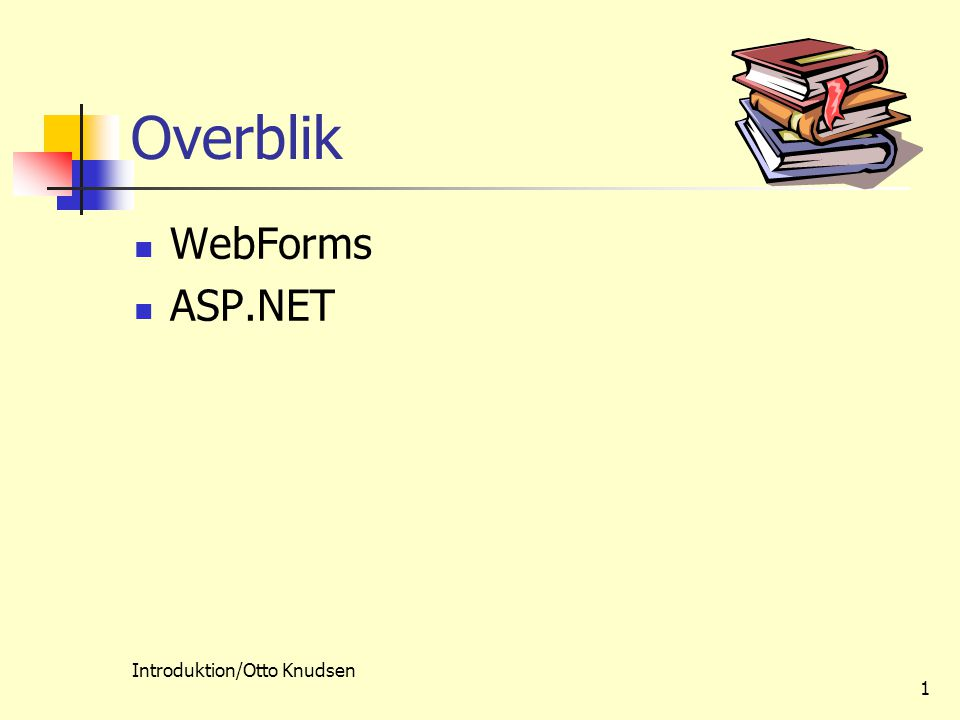 Introduktion/Otto Knudsen 1 Overblik WebForms ASP.NET