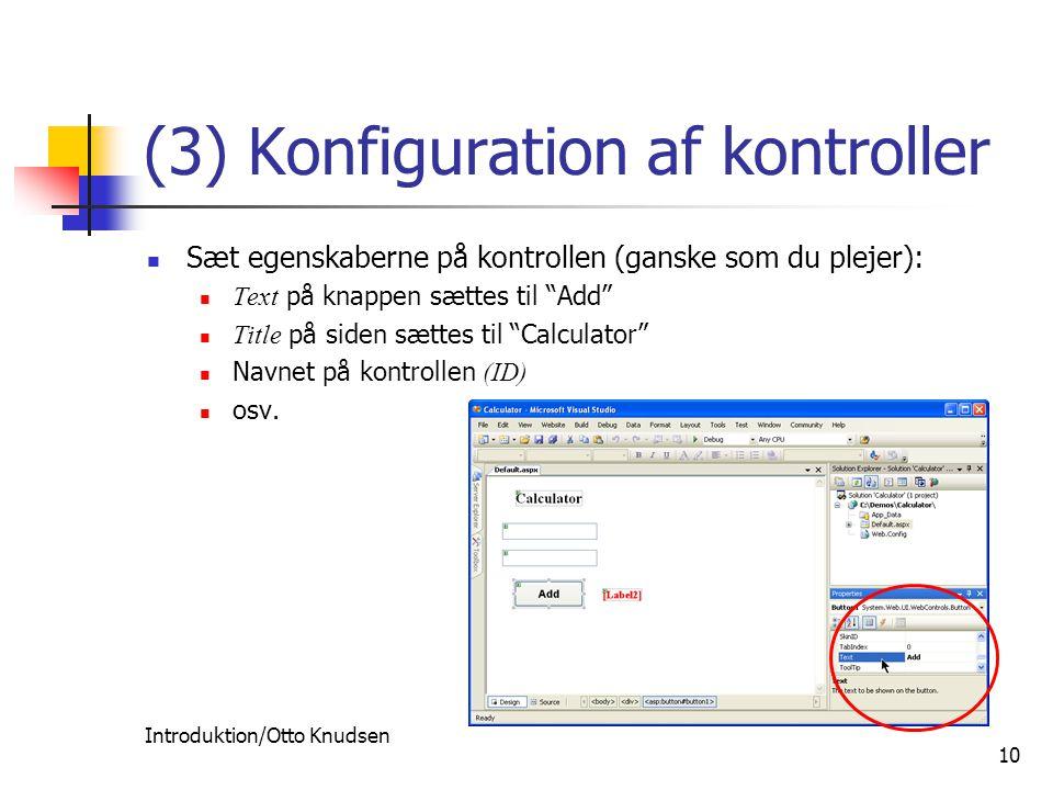 Introduktion/Otto Knudsen 10 (3) Konfiguration af kontroller Sæt egenskaberne på kontrollen (ganske som du plejer): Text på knappen sættes til Add Title på siden sættes til Calculator Navnet på kontrollen (ID) osv.