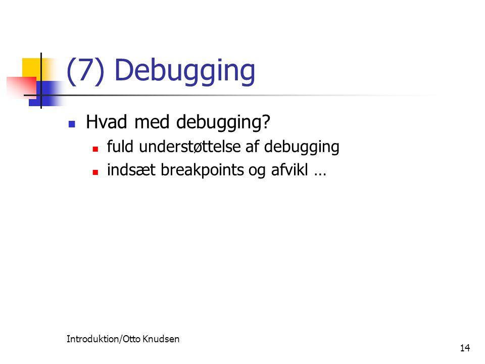 Introduktion/Otto Knudsen 14 (7) Debugging Hvad med debugging.