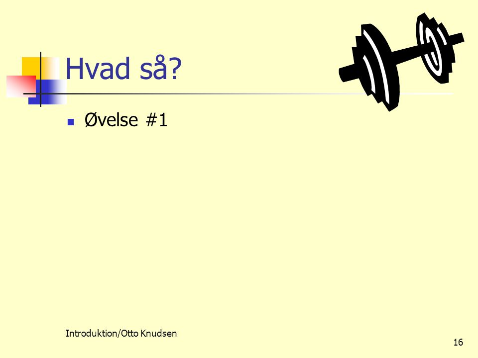 Introduktion/Otto Knudsen 16 Hvad så Øvelse #1