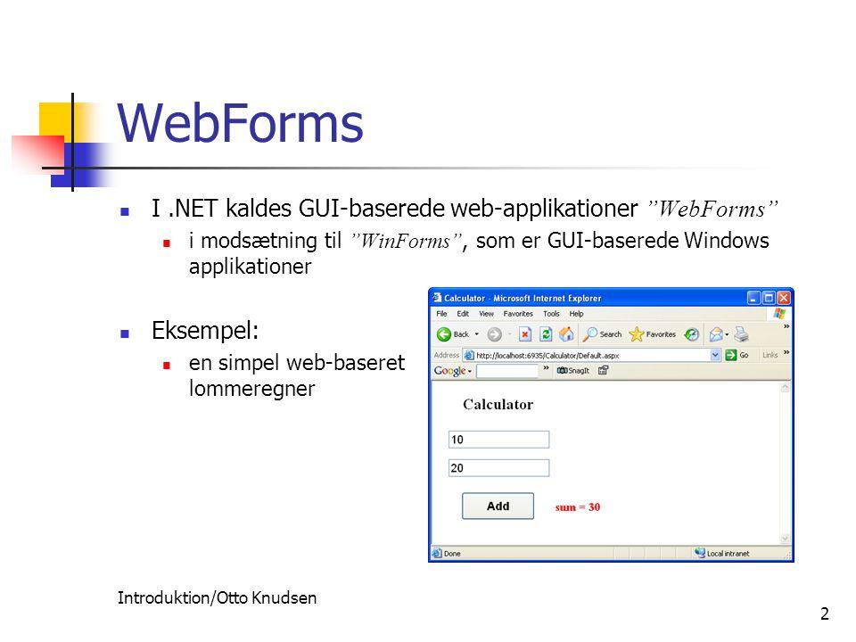 Introduktion/Otto Knudsen 2 WebForms I.NET kaldes GUI-baserede web-applikationer WebForms i modsætning til WinForms , som er GUI-baserede Windows applikationer Eksempel: en simpel web-baseret lommeregner