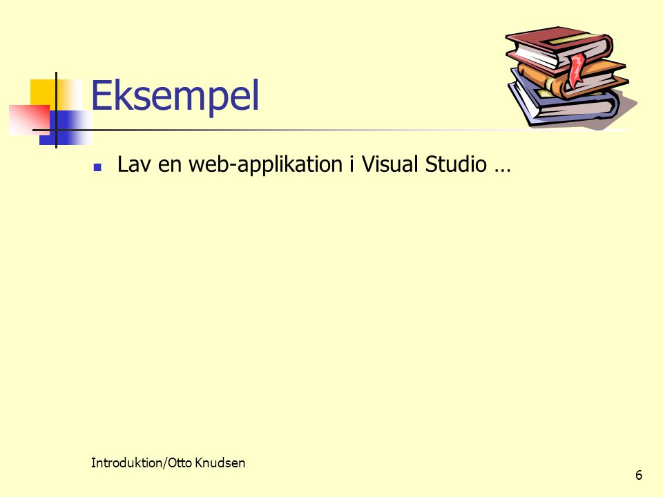 Introduktion/Otto Knudsen 6 Eksempel Lav en web-applikation i Visual Studio …