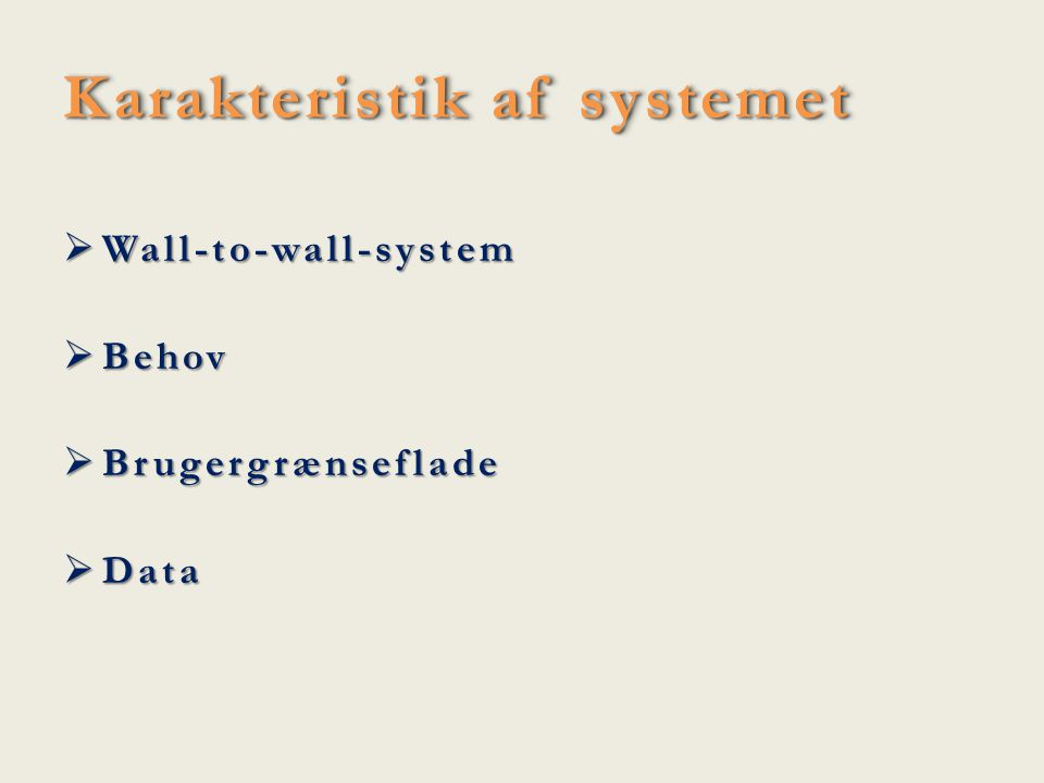 Karakteristik af systemet  Wall-to-wall-system  Behov  Brugergrænseflade  Data
