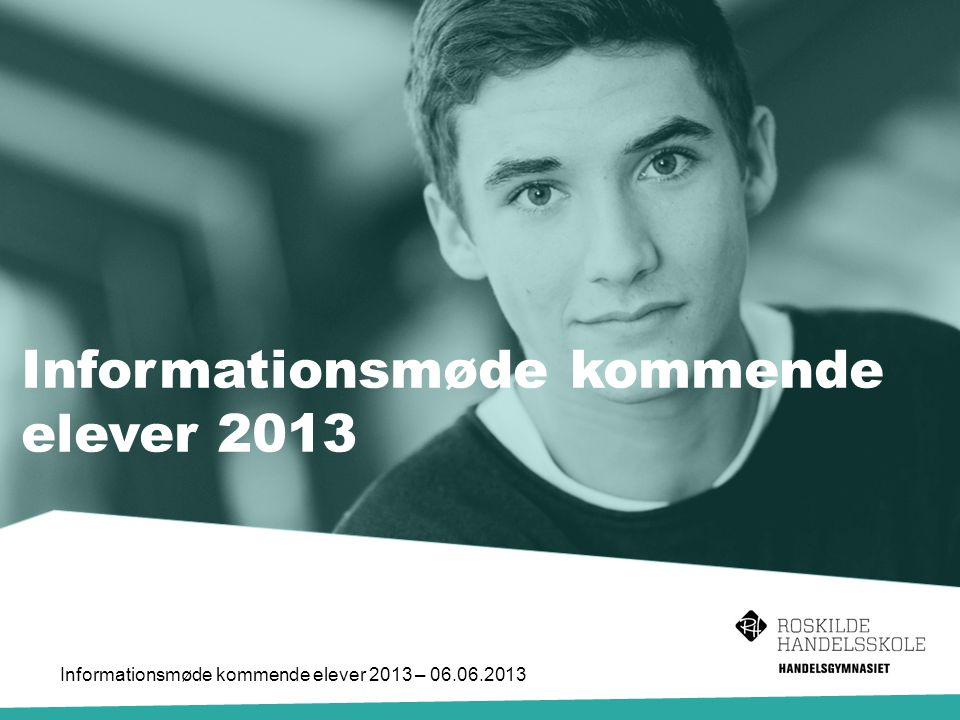 Informationsmøde kommende elever 2013 Informationsmøde kommende elever 2013 – 06.06.2013
