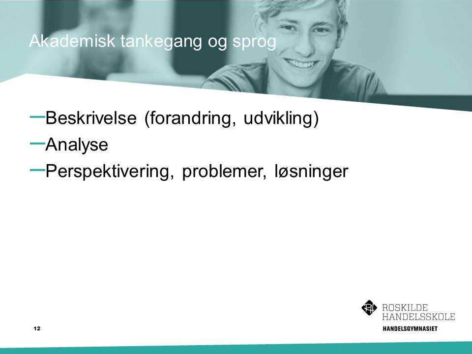 Akademisk tankegang og sprog – Beskrivelse (forandring, udvikling) – Analyse – Perspektivering, problemer, løsninger 12
