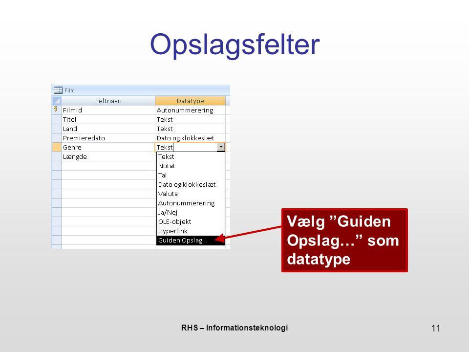 RHS – Informationsteknologi 11 Opslagsfelter Vælg Guiden Opslag… som datatype