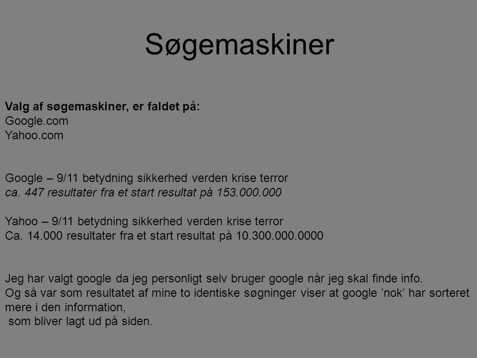 Søgemaskiner Valg af søgemaskiner, er faldet på: Google.com Yahoo.com Google – 9/11 betydning sikkerhed verden krise terror ca.