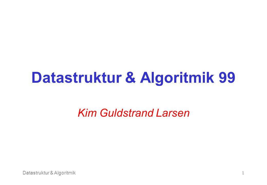 Datastruktur & Algoritmik1 Datastruktur & Algoritmik 99 Kim Guldstrand Larsen