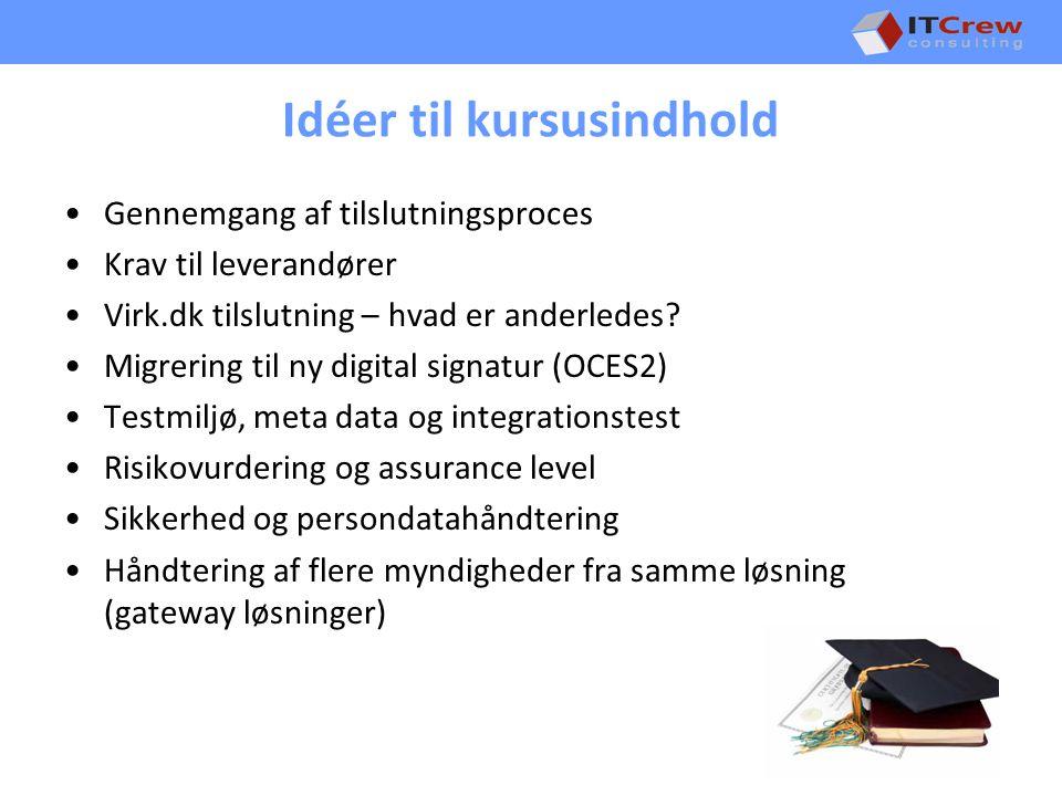 Idéer til kursusindhold Gennemgang af tilslutningsproces Krav til leverandører Virk.dk tilslutning – hvad er anderledes.