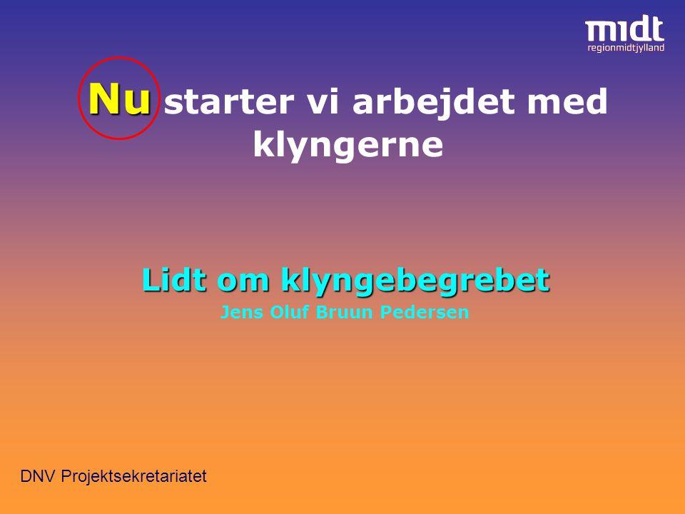 DNV Projektsekretariatet Nu Nu starter vi arbejdet med klyngerne Lidt om klyngebegrebet Jens Oluf Bruun Pedersen