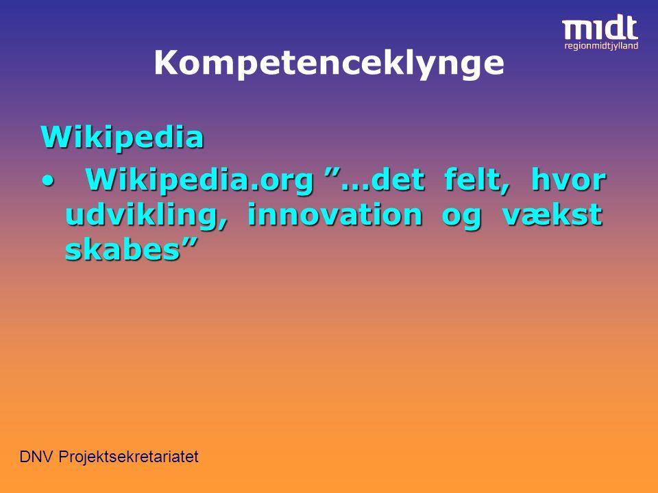 DNV Projektsekretariatet Kompetenceklynge Wikipedia Wikipedia.org …det felt, hvor udvikling, innovation og vækst skabes Wikipedia.org …det felt, hvor udvikling, innovation og vækst skabes