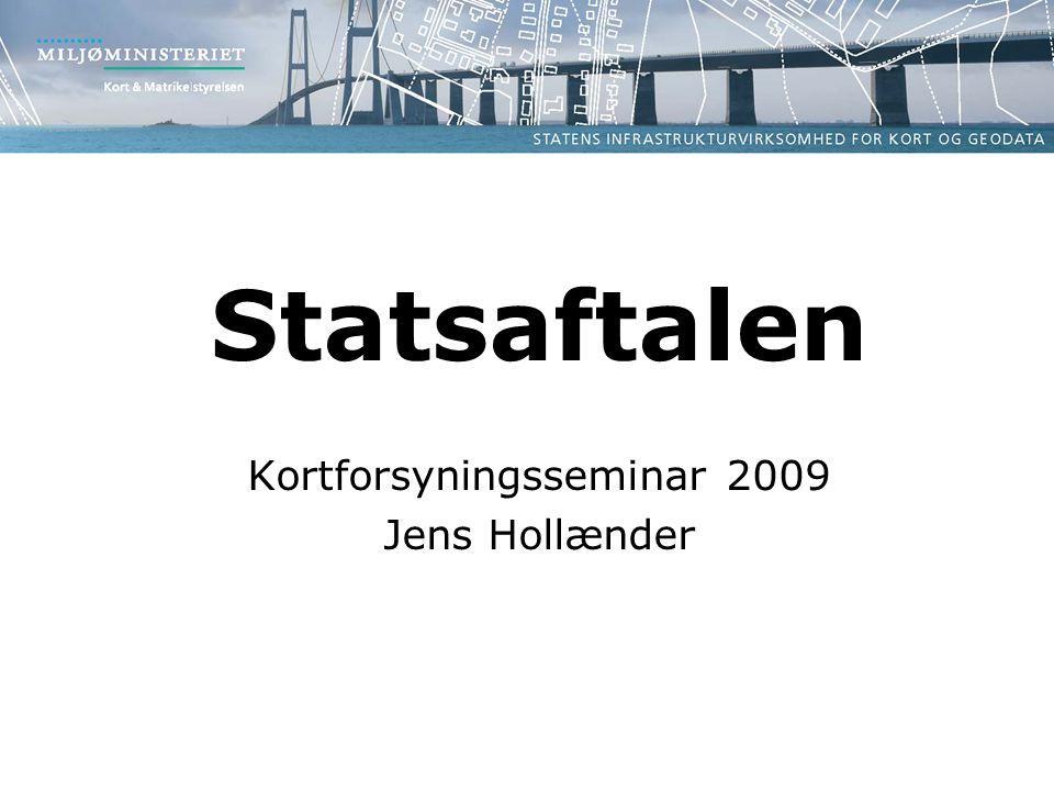 Statsaftalen Kortforsyningsseminar 2009 Jens Hollænder