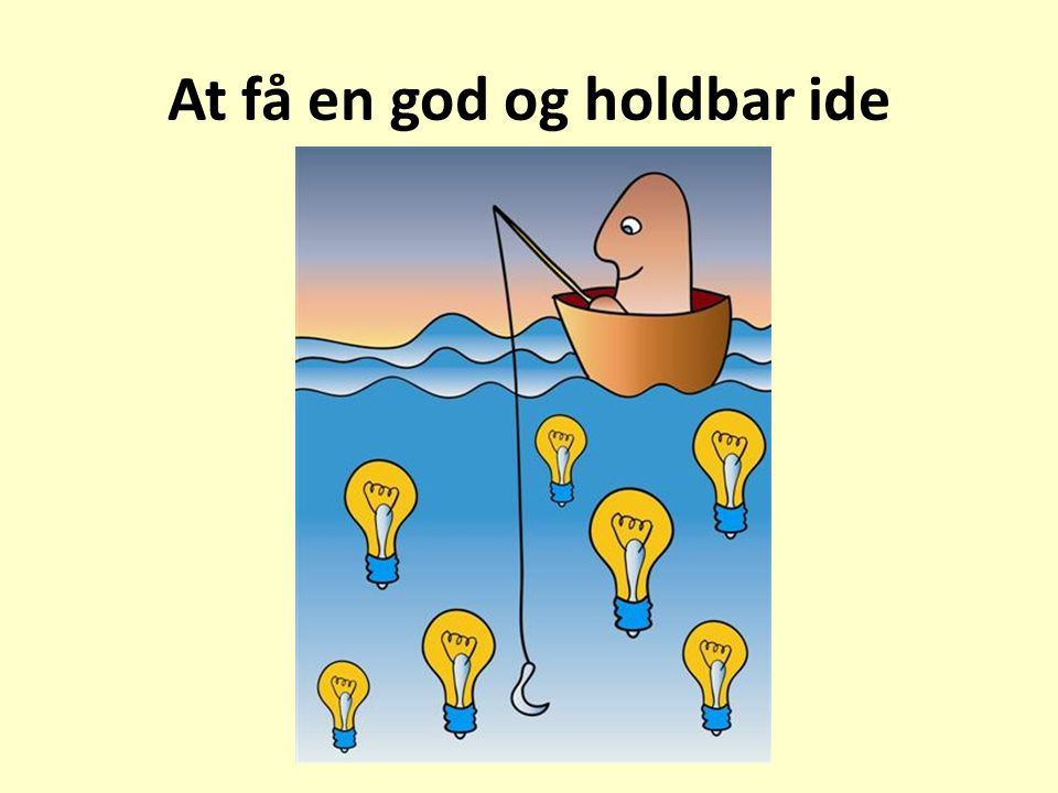 At få en god og holdbar ide