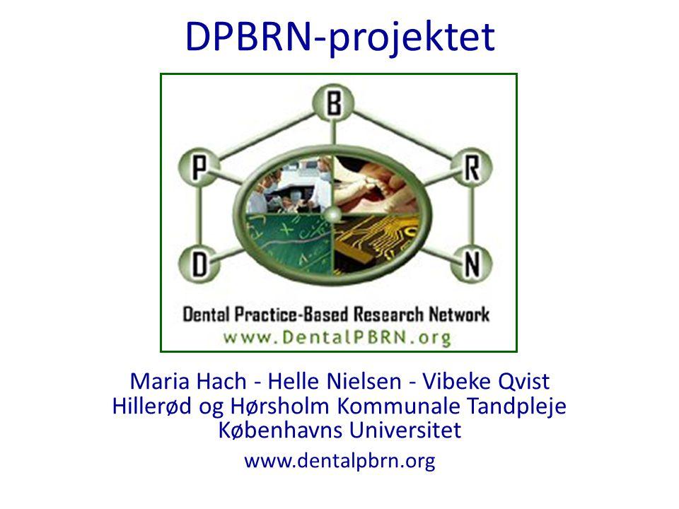 DPBRN-projektet Maria Hach - Helle Nielsen - Vibeke Qvist Hillerød og Hørsholm Kommunale Tandpleje Københavns Universitet www.dentalpbrn.org