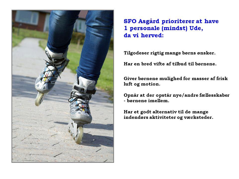 SFO Asgård prioriterer at have 1 personale (mindst) Ude, da vi herved: Tilgodeser rigtig mange børns ønsker.