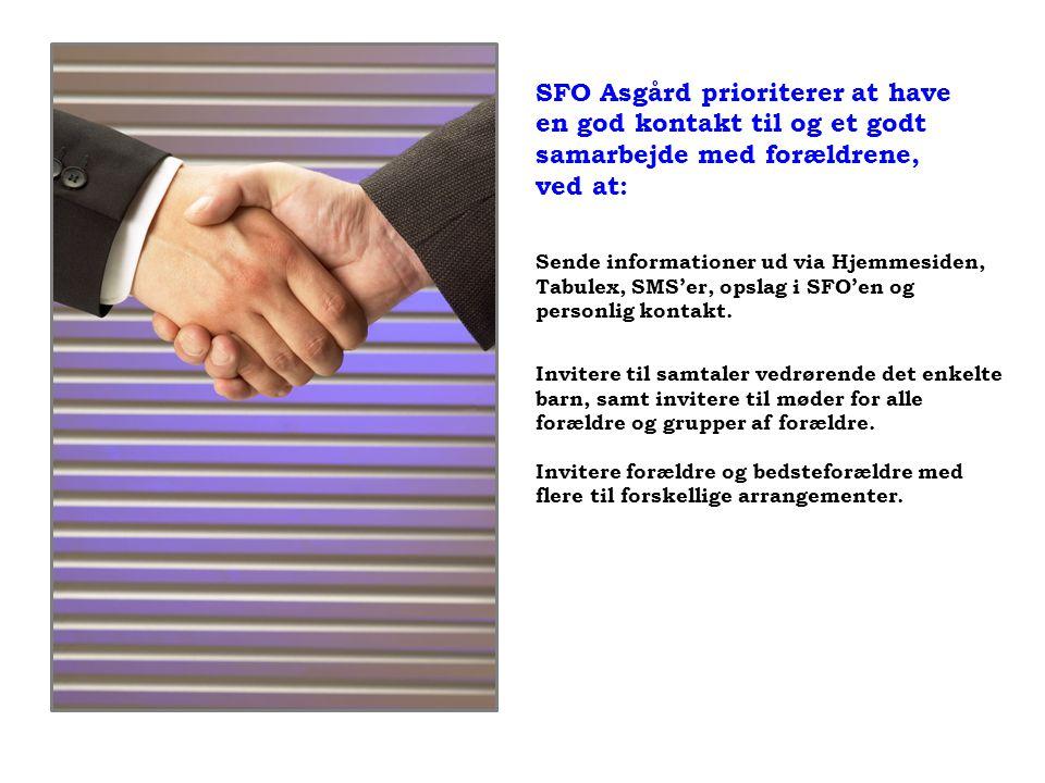 SFO Asgård prioriterer at have en god kontakt til og et godt samarbejde med forældrene, ved at: Sende informationer ud via Hjemmesiden, Tabulex, SMS'er, opslag i SFO'en og personlig kontakt.
