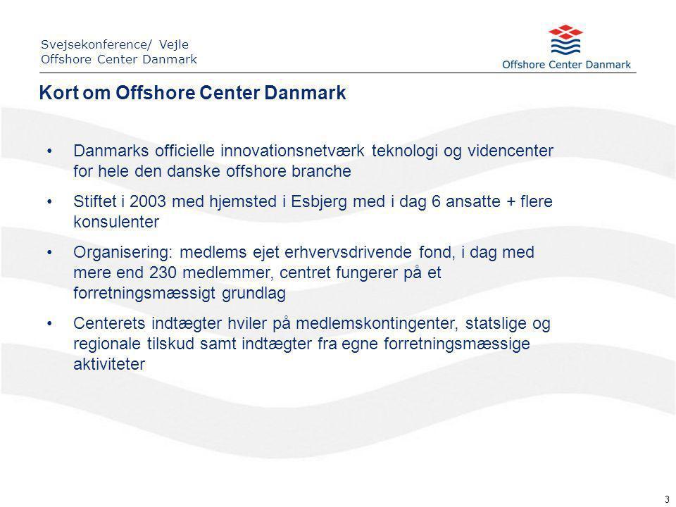 Danmarks officielle innovationsnetværk teknologi og videncenter for hele den danske offshore branche Stiftet i 2003 med hjemsted i Esbjerg med i dag 6 ansatte + flere konsulenter Organisering: medlems ejet erhvervsdrivende fond, i dag med mere end 230 medlemmer, centret fungerer på et forretningsmæssigt grundlag Centerets indtægter hviler på medlemskontingenter, statslige og regionale tilskud samt indtægter fra egne forretningsmæssige aktiviteter 3 Kort om Offshore Center Danmark Svejsekonference/ Vejle Offshore Center Danmark