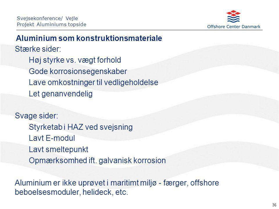 36 Aluminium som konstruktionsmateriale Svejsekonference/ Vejle Projekt Aluminiums topside Stærke sider: Høj styrke vs.