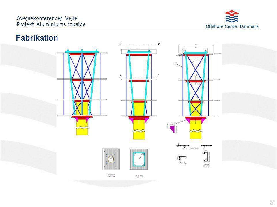 38 Fabrikation Svejsekonference/ Vejle Projekt Aluminiums topside