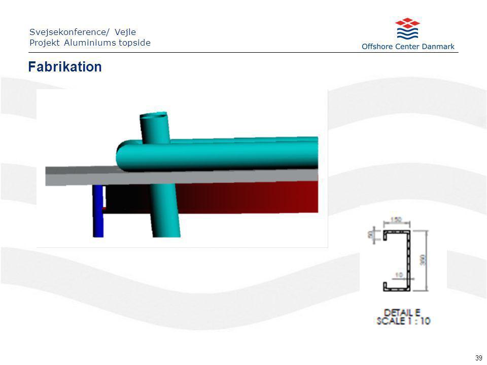 39 Fabrikation Svejsekonference/ Vejle Projekt Aluminiums topside