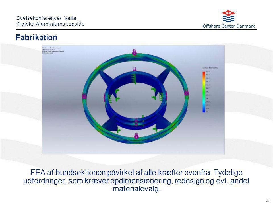 40 Fabrikation Svejsekonference/ Vejle Projekt Aluminiums topside FEA af bundsektionen påvirket af alle kræfter ovenfra.