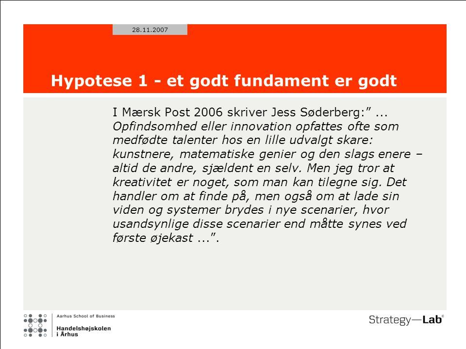 28.11.2007 Hypotese 1 - et godt fundament er godt I Mærsk Post 2006 skriver Jess Søderberg: ...