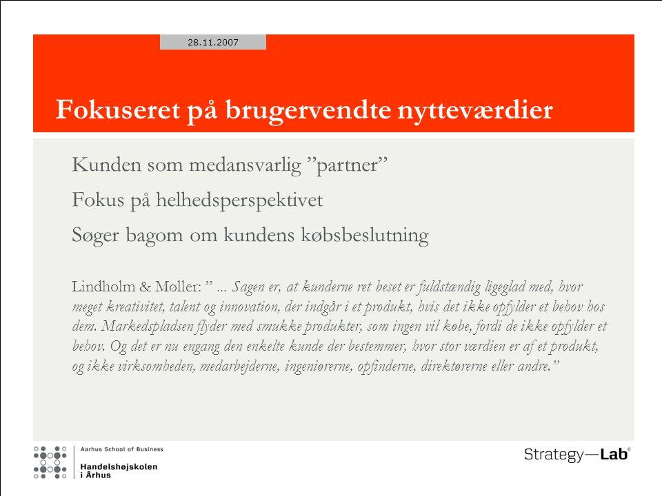 28.11.2007 Fokuseret på brugervendte nytteværdier Kunden som medansvarlig partner Fokus på helhedsperspektivet Søger bagom om kundens købsbeslutning Lindholm & Møller: ...