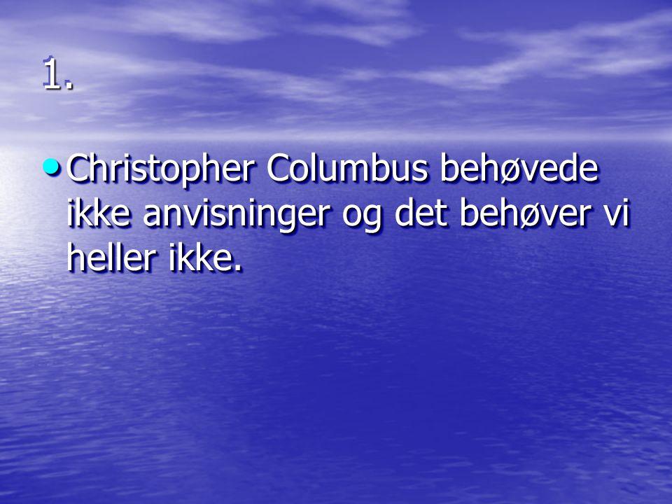 1.1. Christopher Columbus behøvede ikke anvisninger og det behøver vi heller ikke.