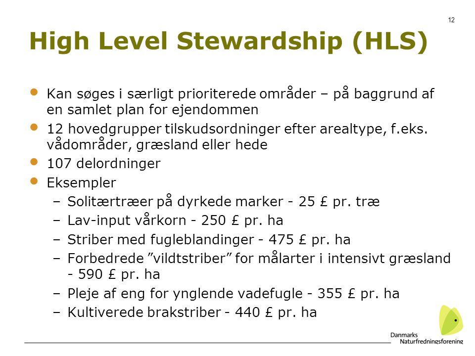 12 High Level Stewardship (HLS) Kan søges i særligt prioriterede områder – på baggrund af en samlet plan for ejendommen 12 hovedgrupper tilskudsordninger efter arealtype, f.eks.