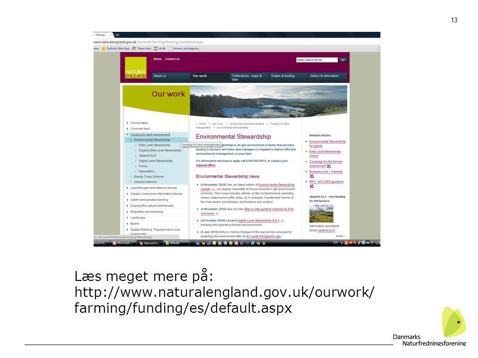13 Læs meget mere på: http://www.naturalengland.gov.uk/ourwork/ farming/funding/es/default.aspx