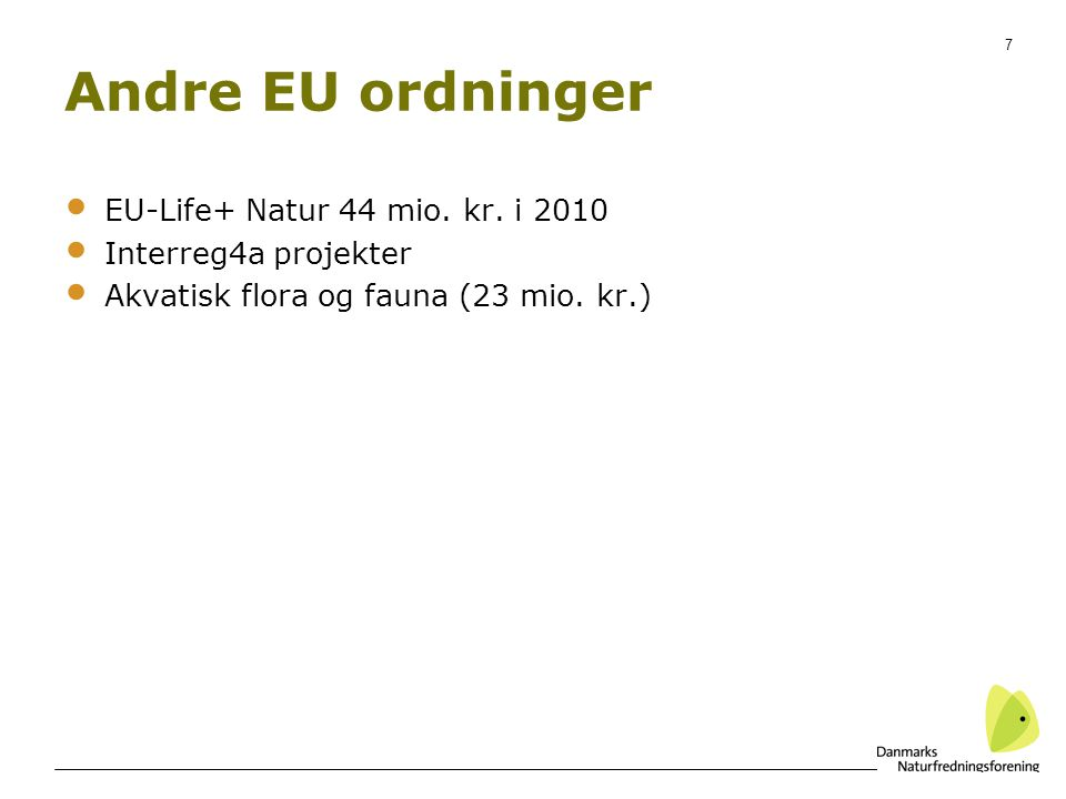 7 Andre EU ordninger EU-Life+ Natur 44 mio. kr.
