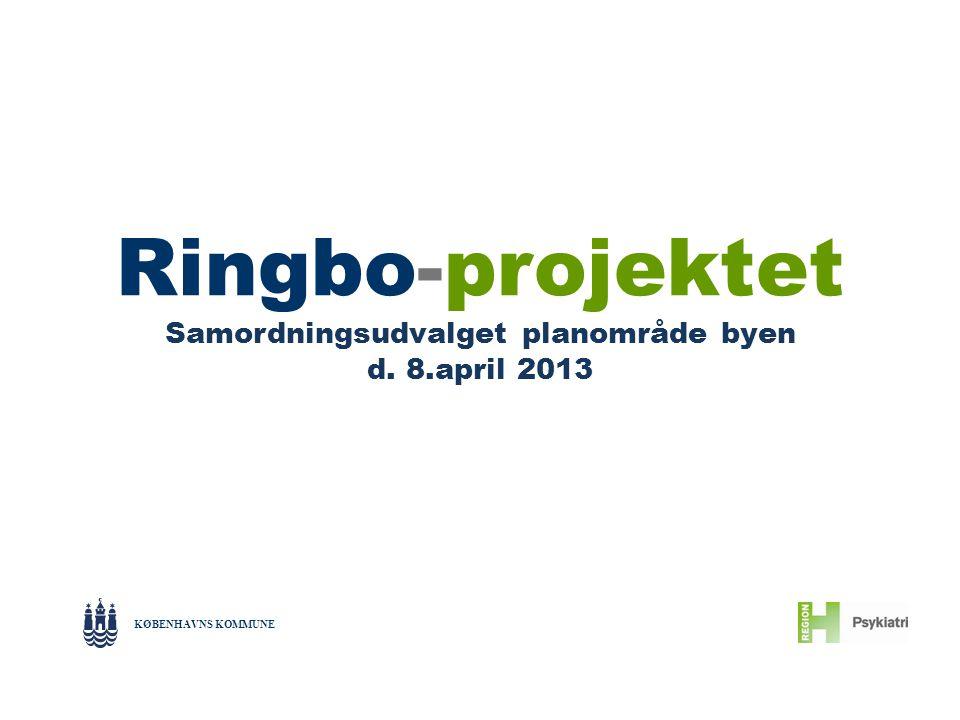 Ringbo-projektet Samordningsudvalget planområde byen d. 8.april 2013 KØBENHAVNS KOMMUNE