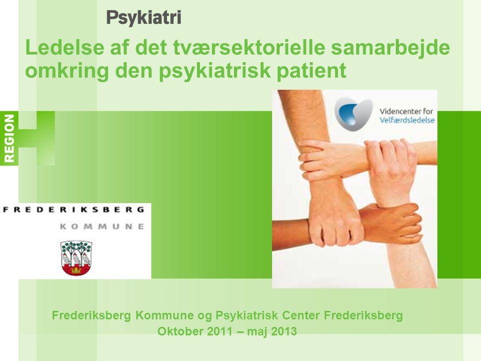 Ledelse af det tværsektorielle samarbejde omkring den psykiatrisk patient Frederiksberg Kommune og Psykiatrisk Center Frederiksberg Oktober 2011 – maj 2013