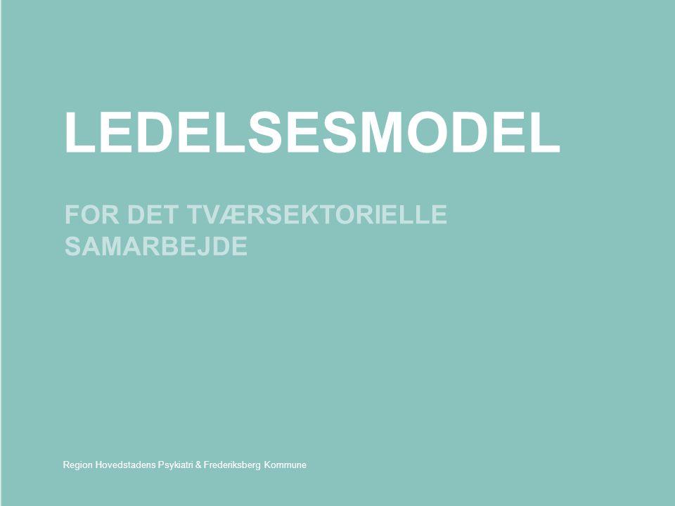 LEDELSESMODEL FOR DET TVÆRSEKTORIELLE SAMARBEJDE Region Hovedstadens Psykiatri & Frederiksberg Kommune