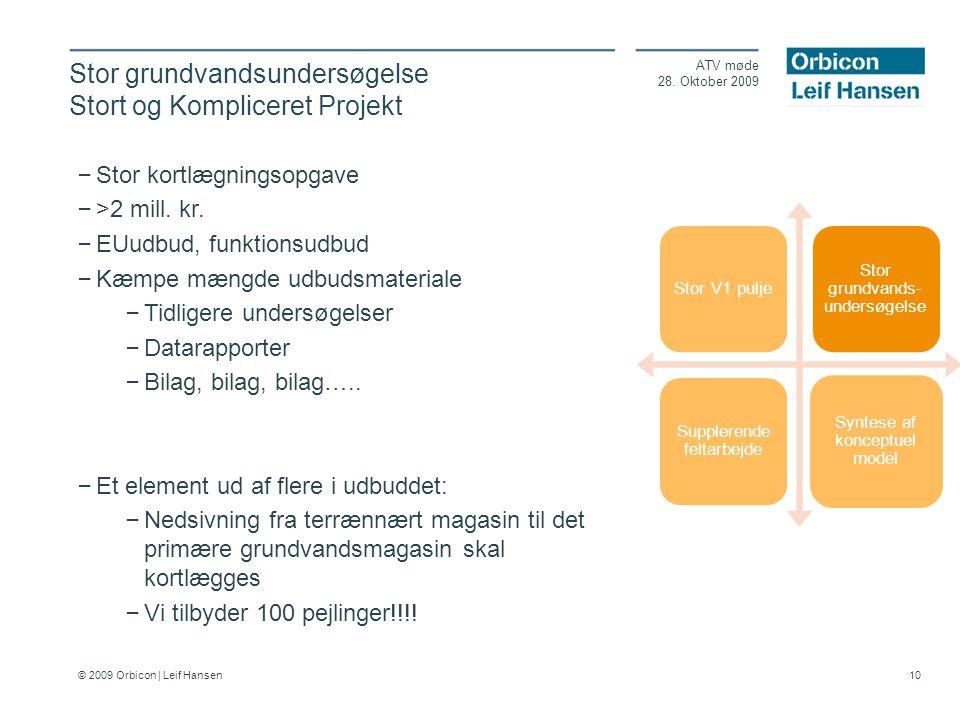 © 2009 Orbicon | Leif Hansen 10 Stor grundvandsundersøgelse Stort og Kompliceret Projekt ATV møde 28.