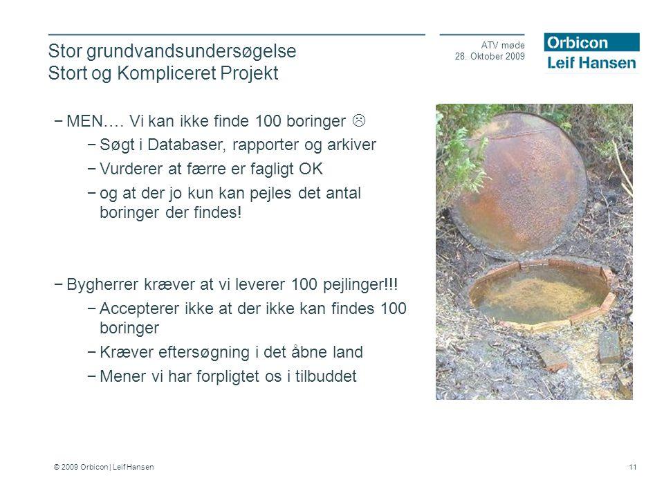 © 2009 Orbicon | Leif Hansen 11 Stor grundvandsundersøgelse Stort og Kompliceret Projekt ATV møde 28.