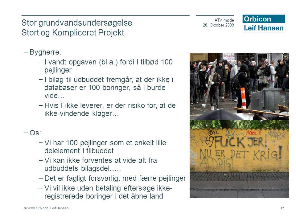 © 2009 Orbicon | Leif Hansen 12 Stor grundvandsundersøgelse Stort og Kompliceret Projekt ATV møde 28.