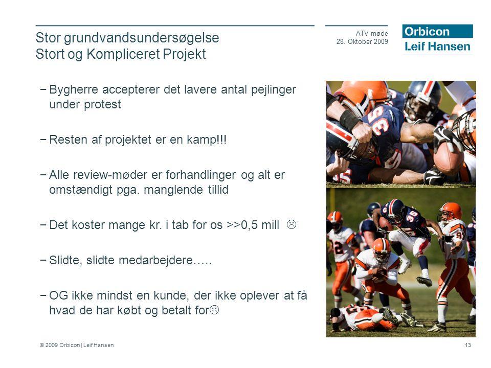 © 2009 Orbicon | Leif Hansen 13 Stor grundvandsundersøgelse Stort og Kompliceret Projekt ATV møde 28.