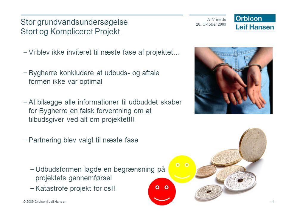 © 2009 Orbicon | Leif Hansen 14 Stor grundvandsundersøgelse Stort og Kompliceret Projekt ATV møde 28.