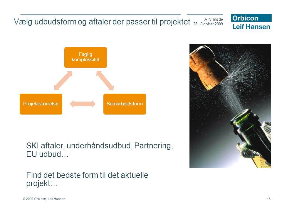 © 2009 Orbicon | Leif Hansen 16 Vælg udbudsform og aftaler der passer til projektet ATV møde 28.