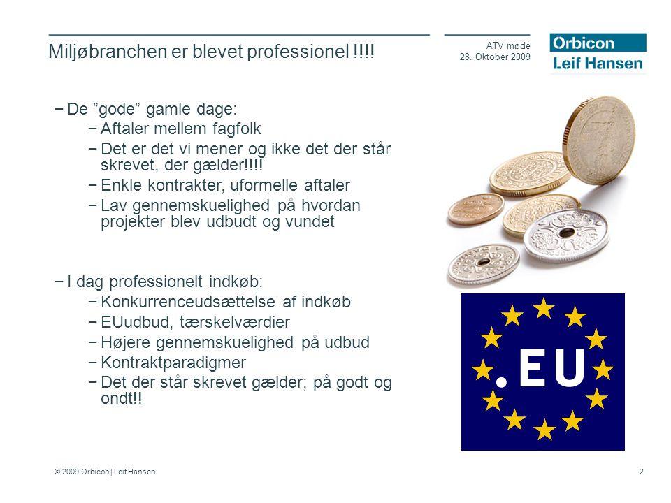 © 2009 Orbicon | Leif Hansen 2 Miljøbranchen er blevet professionel !!!.