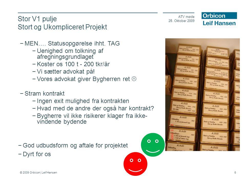 © 2009 Orbicon | Leif Hansen 6 Stor V1 pulje Stort og Ukompliceret Projekt ATV møde 28.