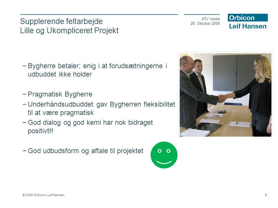 © 2009 Orbicon | Leif Hansen 9 Supplerende feltarbejde Lille og Ukompliceret Projekt ATV møde 28.