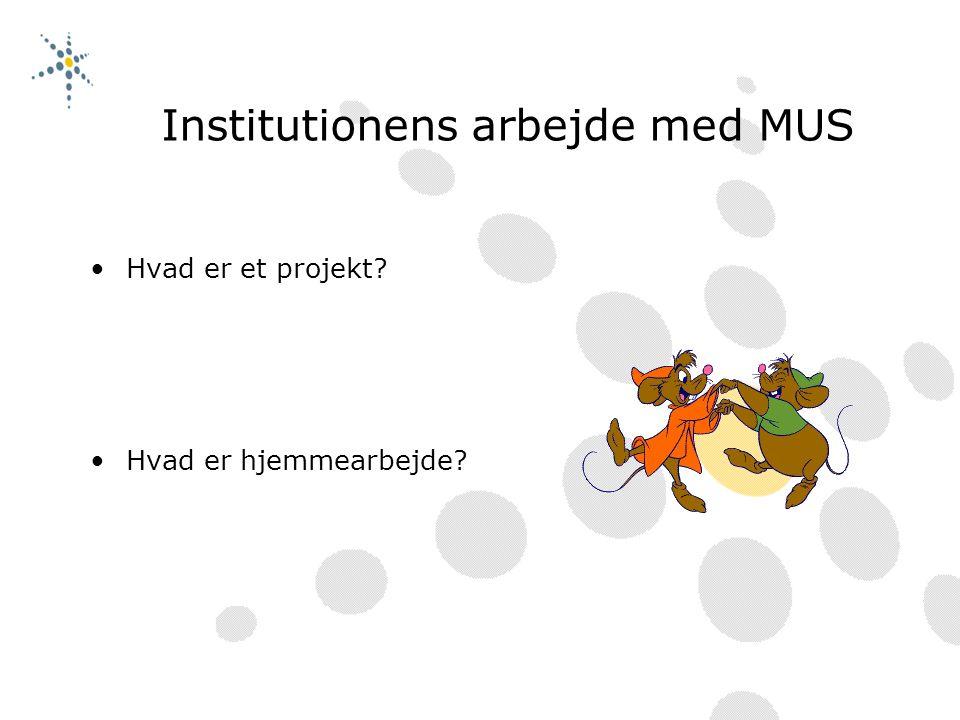 Institutionens arbejde med MUS Hvad er et projekt Hvad er hjemmearbejde