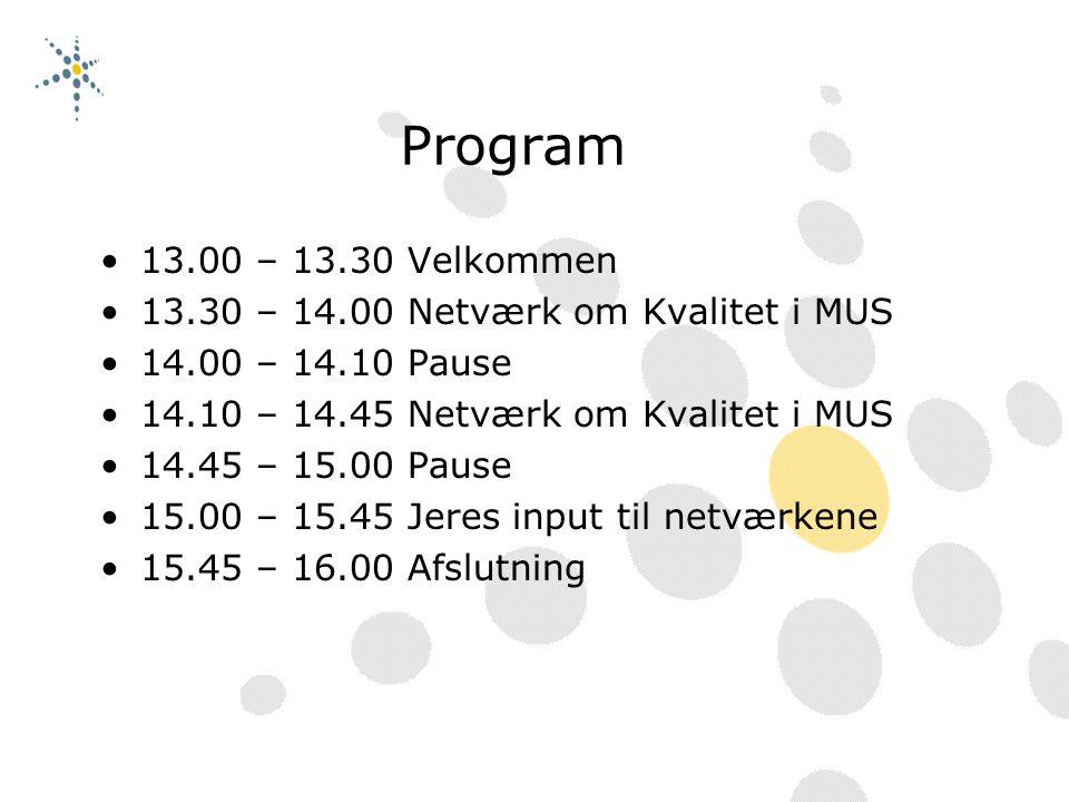 Program 13.00 – 13.30 Velkommen 13.30 – 14.00 Netværk om Kvalitet i MUS 14.00 – 14.10 Pause 14.10 – 14.45 Netværk om Kvalitet i MUS 14.45 – 15.00 Pause 15.00 – 15.45 Jeres input til netværkene 15.45 – 16.00 Afslutning