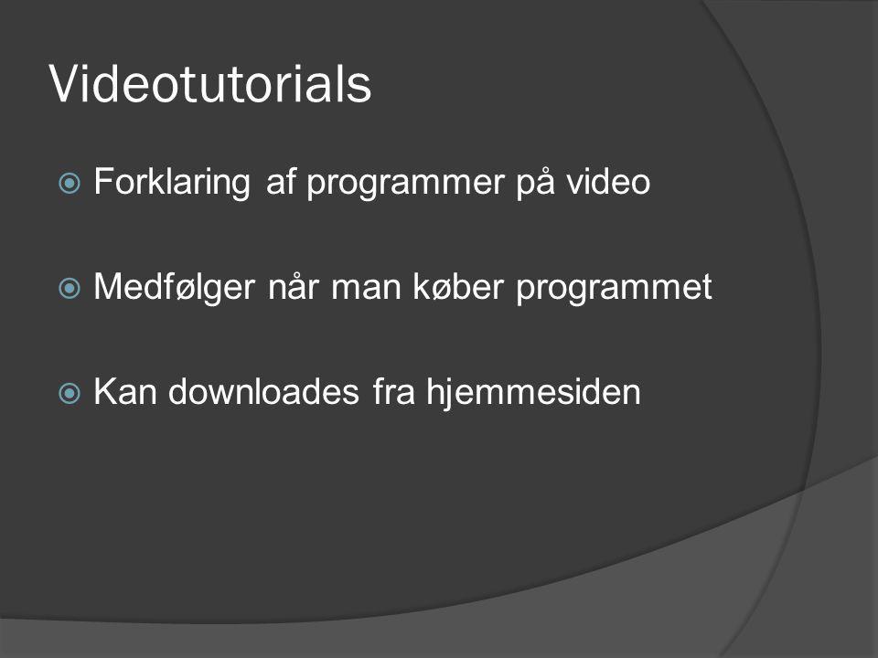 Videotutorials  Forklaring af programmer på video  Medfølger når man køber programmet  Kan downloades fra hjemmesiden