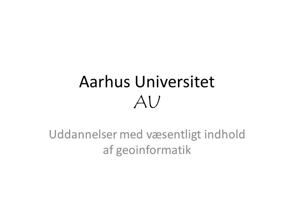 Aarhus Universitet AU Uddannelser med væsentligt indhold af geoinformatik