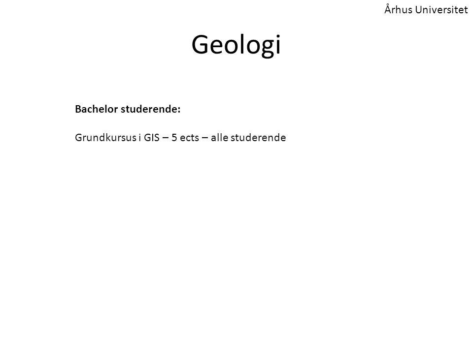 Geologi Bachelor studerende: Grundkursus i GIS – 5 ects – alle studerende Århus Universitet