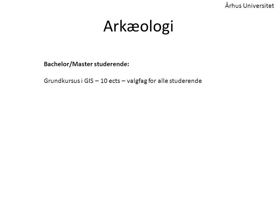 Arkæologi Bachelor/Master studerende: Grundkursus i GIS – 10 ects – valgfag for alle studerende Århus Universitet
