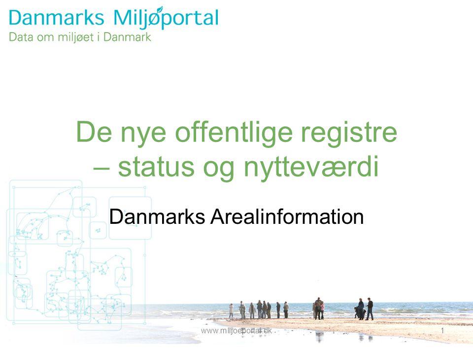 www.mIljoeportal.dk1 De nye offentlige registre – status og nytteværdi Danmarks Arealinformation